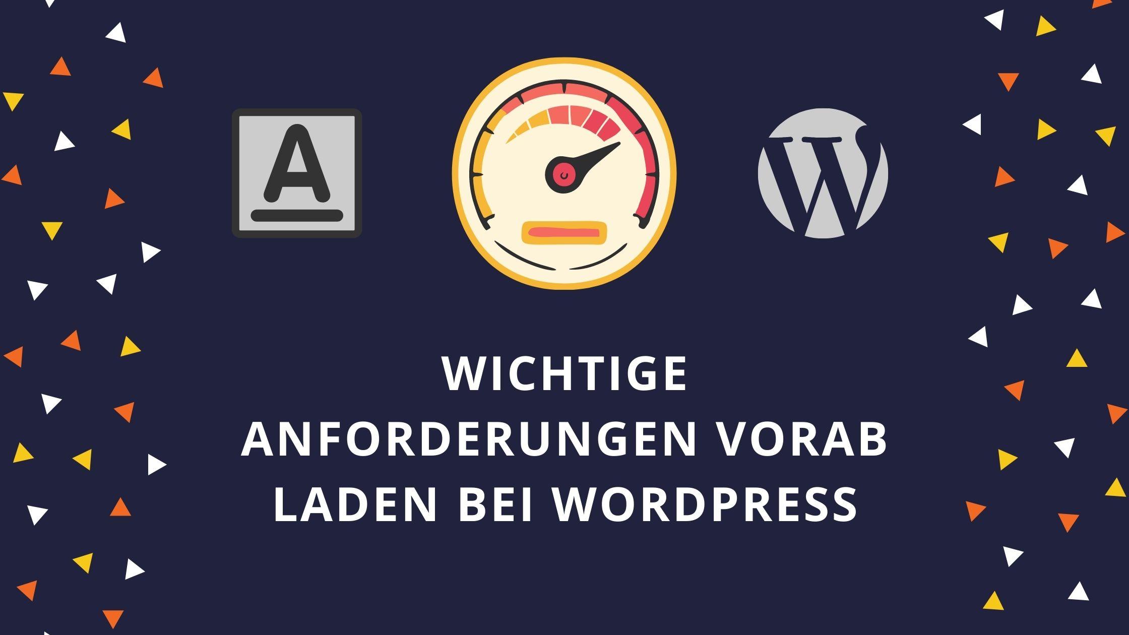 Wichtige Anforderungen vorab laden bei WordPress